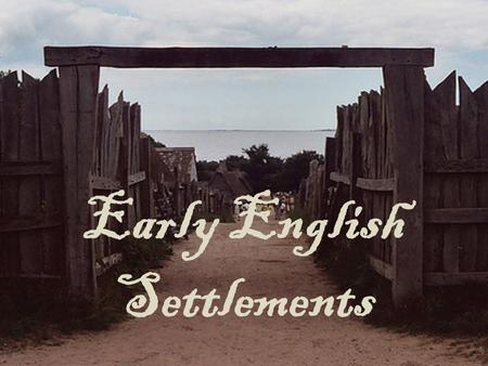 Early English Settlements