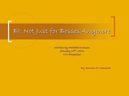BI: Not Just for Bosses Anymore Written by Meridith levinson January 15 th, 2006 CIO Magazine By Shereen El Sammaa.