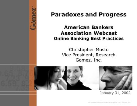 All content in this document is copyright 2001, Gómez, Inc. Paradoxes and Progress American Bankers Association Webcast Online Banking Best Practices Christopher.