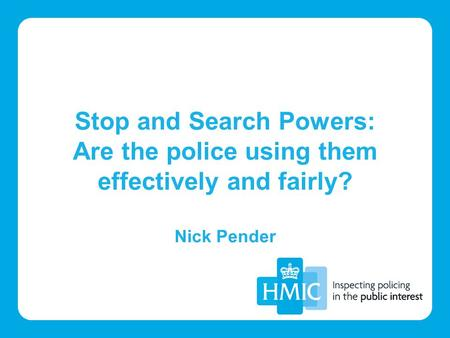 Stop and Search Powers: Are the police using them effectively and fairly? Nick Pender.