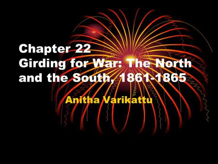 chapter 20 apush girding for war the north and the south 1861 1865 Apush, spring 2013 chapter 20 focus questions girding for war: the north and the south, 1861-1865 1 what did lincoln do that provoked south carolina to bombard fort sumter, and what did.