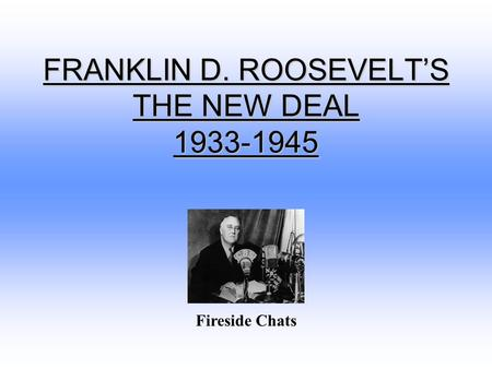 FRANKLIN D. ROOSEVELT'S THE NEW DEAL 1933-1945 Fireside Chats.