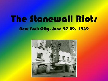 The Stonewall Riots New York City, June 27-29, 1969.