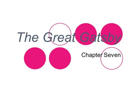 The Great Gatsby Chapter Seven. The Party is Over.