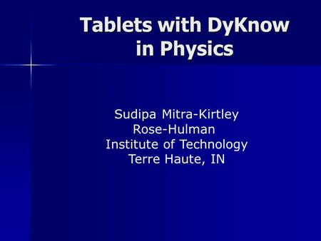 Tablets with DyKnow in Physics Sudipa Mitra-Kirtley Rose-Hulman Institute of Technology Terre Haute, IN.