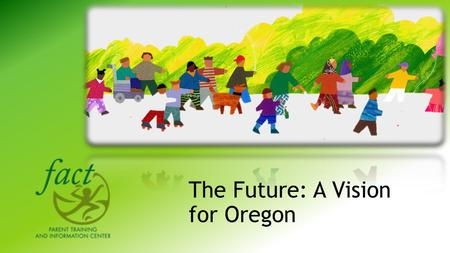 The Future: A Vision for Oregon. Employment First The intent of this project is to improve opportunities for individualized community- based employment.