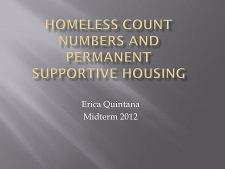 Erica Quintana Midterm 2012.  Homelessness in Los Angeles: LA has the highest numbers of homelessness in the country an estimated 53,000.  About 12,000.