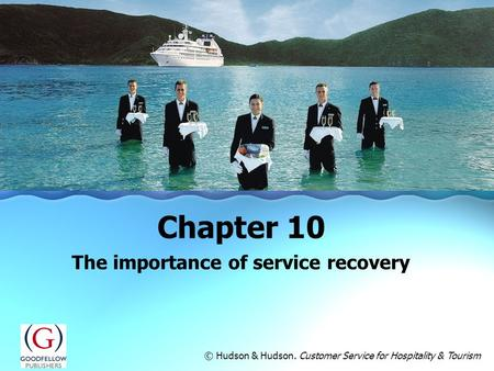 The importance of service recovery Chapter 10 © Hudson & Hudson. Customer Service for Hospitality & Tourism.