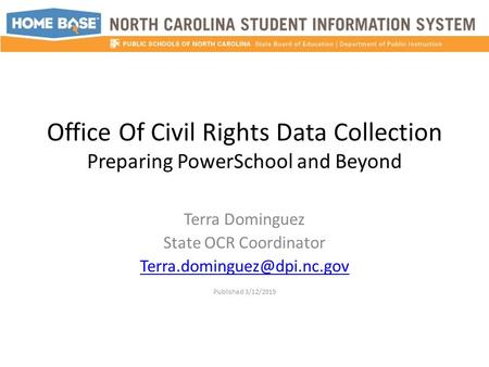 Office Of Civil Rights Data Collection Preparing PowerSchool and Beyond Terra Dominguez State OCR Coordinator Published 3/12/2015.