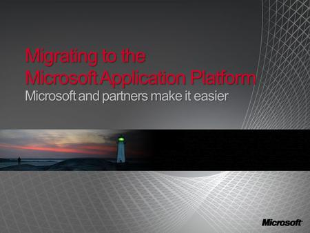 Migrating to the Microsoft Application Platform Microsoft and partners make it easier.