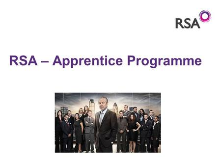 RSA – Apprentice Programme. 2 What is the Apprentice Programme? The apprenticeship programme is a tailored 3 year programme, training us up to be commercial.