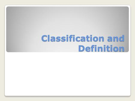 Classification and Definition. Classification Classification is the act of sorting items into categories. ◦For example, in a history class, you might.