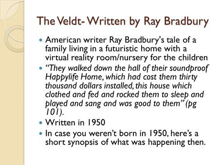 the nursery in the veldt a short story by ray bradbury This story does a superb job of telling the tale of what could happen if  by not  giving any detail to the characters and giving it all to the house/nursery  the  veldt contained some details not found in the short story version,.