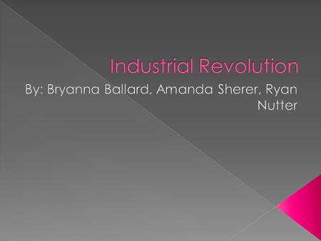  The Industrial Revolution was a period from the 18 th to the 19 th century where major changes in agriculture, manufacturing, mining, transport, and.