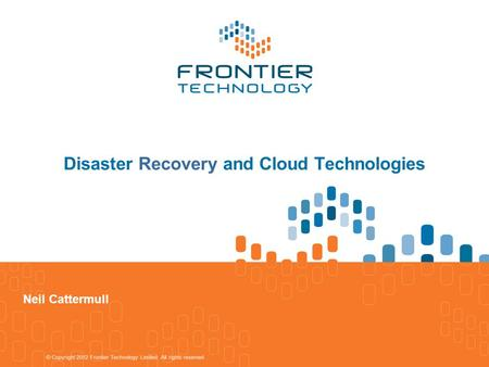 Disaster Recovery and Cloud Technologies Neil Cattermull.