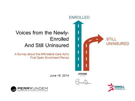 ENROLLED STILL UNINSURED Voices from the Newly- Enrolled And Still Uninsured A Survey about the Affordable Care Act's First Open Enrollment Period June.