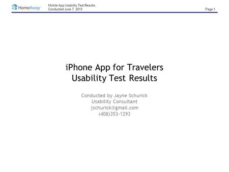 Mobile App Usability Test Results Conducted June 7, 2013 Page 1 iPhone App for Travelers Usability Test Results Conducted by Jayne Schurick Usability Consultant.