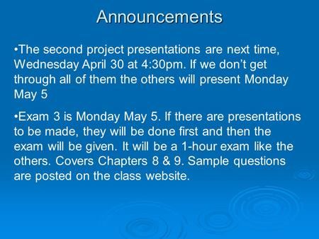 Announcements The second project presentations are next time, Wednesday April 30 at 4:30pm. If we don't get through all of them the others will present.