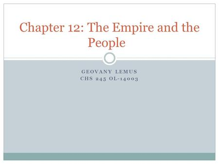 GEOVANY LEMUS CHS 245 OL-14003 Chapter 12: The Empire and the People.