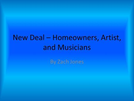 New Deal – Homeowners, Artist, and Musicians By Zach Jones.