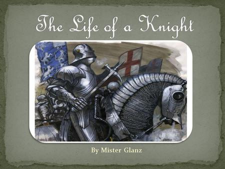 By Mister Glanz. Born to serve God, born to fight, it was not easy, being a knight; though in Medieval times you would've been respected, protecting the.