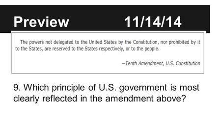 Preview			11/14/14 Which principle of U.S. government is most clearly reflected in the amendment above? 9. Which principle of U.S. government is most clearly.