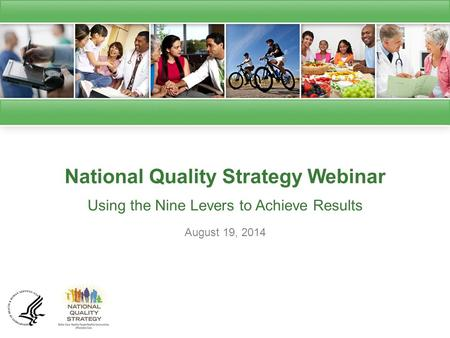 National Quality Strategy Webinar Using the Nine Levers to Achieve Results August 19, 2014.