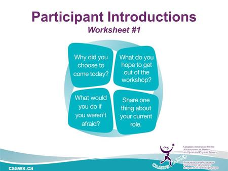 Caaws.ca Participant Introductions Worksheet #1. Influencing Change Name Location / Date.