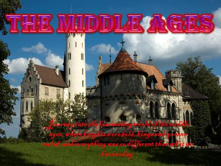 The Middle ages Journey into the fascinating world of the middle ages, where knights were bold, kings and queens ruled, and everything was so different.