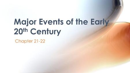 Chapter 21-22 Major Events of the Early 20 th Century.