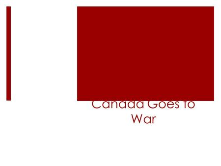Canada Goes to War. Canada in 1939  When Canada declares war they have an army of 10 000.  Government had consistently decreased military spending during.