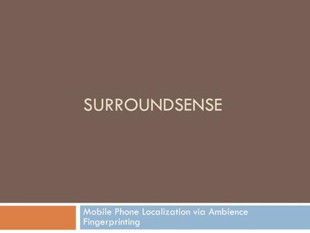 SURROUNDSENSE Mobile Phone Localization via Ambience Fingerprinting.