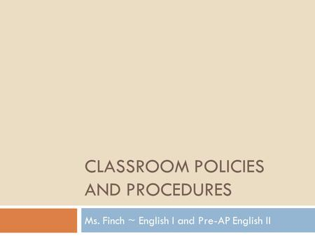 CLASSROOM POLICIES AND PROCEDURES Ms. Finch ~ English I and Pre-AP English II.