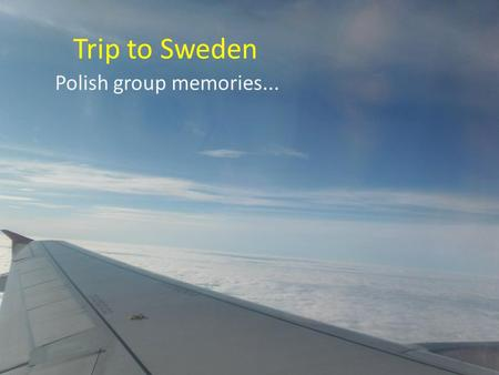 "Trip to Sweden Polish group memories.... During flight we had great pilot called Tadeusz Wywrota (in polish language it means: ""falling down"") so we were."