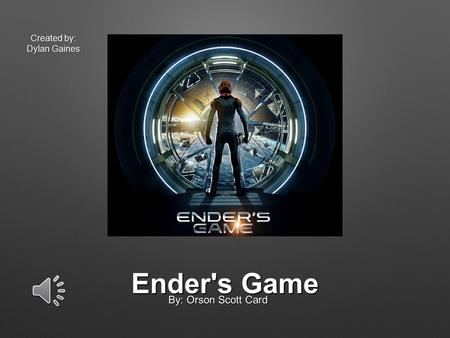 Ender's Game By: Orson Scott Card Created by: Dylan Gaines.