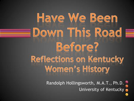 Randolph Hollingsworth, M.A.T., Ph.D. University of Kentucky.