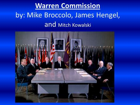 Warren Commission by: Mike Broccolo, James Hengel, and Mitch Kowalski.