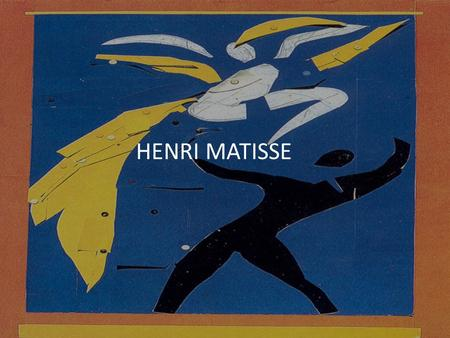 HENRI MATISSE. Henri Matisse was born on December 31, 1869 in northern France. Henri traveled to Paris to study law. In 1889 he returned home to work.