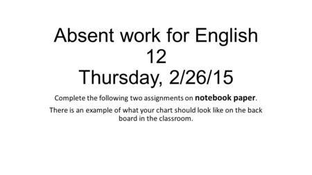 Absent work for English 12 Thursday, 2/26/15 Complete the following two assignments on notebook paper. There is an example of what your chart should look.