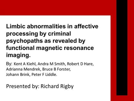 Limbic abnormalities in affective processing by criminal psychopaths as revealed by functional magnetic resonance imaging. By: Kent A Kiehl, Andra M Smith,