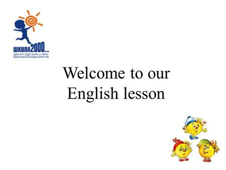 Welcome to our English lesson Why did you come to the lesson? What do we usually do at the English lessons?