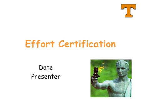 Effort Certification Date Presenter. 2 New fiscal policy coming soon Existing fiscal policy FI0205 –About 2 paragraphs about effort just isn't enough.