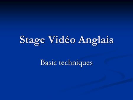 Stage Vidéo Anglais Basic techniques. 1. Sound of / vision on (silent viewing) 2. Sound on / vision off 3. Pause/freeze-frame control 4. Sound and vision.