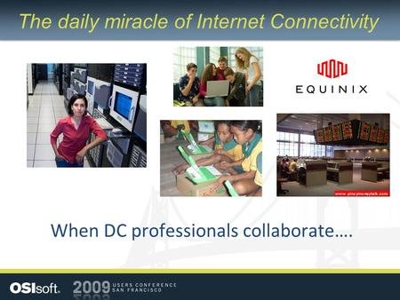 When DC professionals collaborate…. The daily miracle of Internet Connectivity.