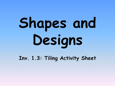 Shapes and Designs Inv. 1.3: Tiling Activity Sheet.