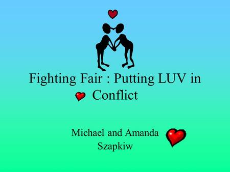 Fighting Fair : Putting LUV in Conflict Michael and Amanda Szapkiw.