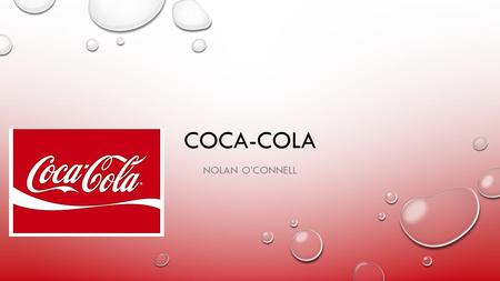 COCA-COLA NOLAN O'CONNELL. GROWTH OPPORTUNITIES MARKET PENETRATION EVEN THOUGH COCA-COLA HAS BEEN IN EXISTENCE SINCE 1886, THERE'S ALWAYS ROOM FOR IMPROVEMENT.
