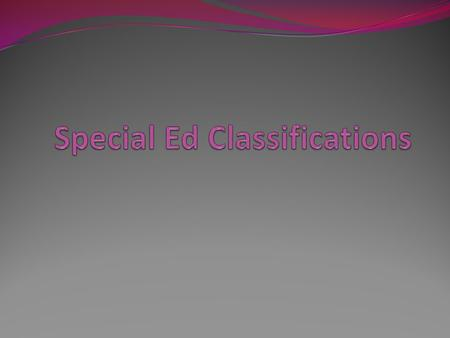 Special Ed Classifications
