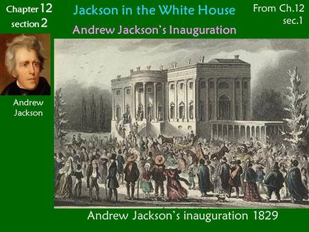 Jackson in the White House Andrew Jackson's Inauguration