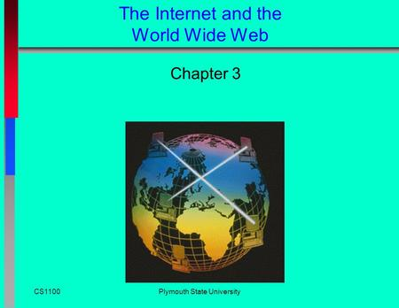 The Internet and the <strong>World</strong> <strong>Wide</strong> <strong>Web</strong> Chapter 3 CS1100Plymouth State University.